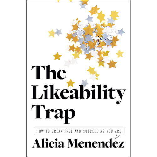 The Likeability Trap-How to Break Free and Succeed as You Are