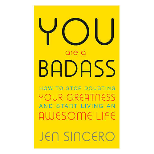 You Are a Badass-How to Stop Doubting Your Greatness and Start Living an Awesome Life